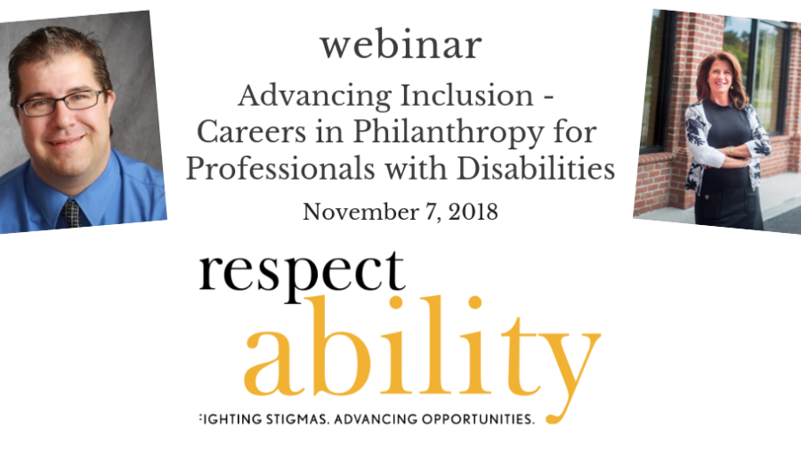 Text: Webinar advancing inclusion - careers in philanthropy for professionals with disabilities, November 7 2018 RespectAbility logo, headshots of the two guest speakers