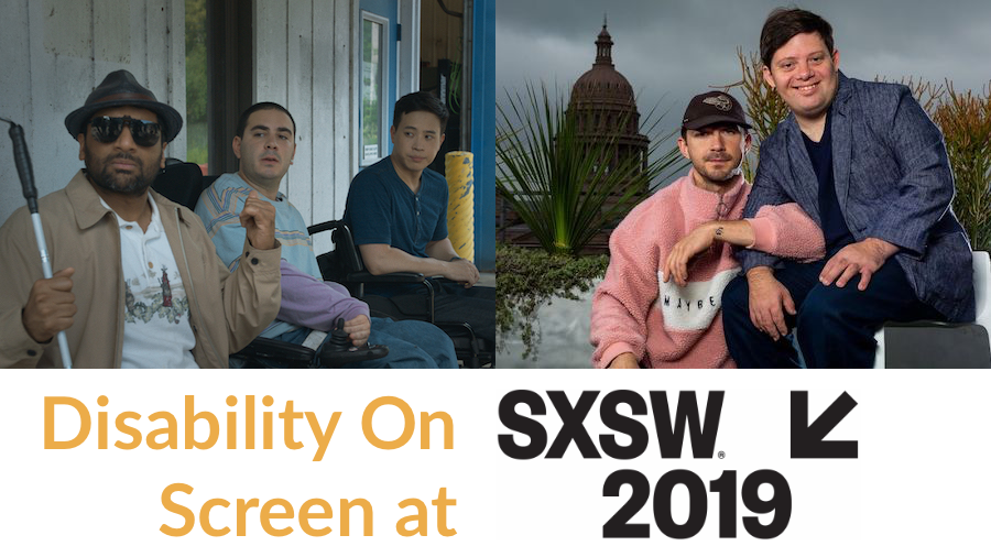 Stills from Come as You Are and Peanut Butter Falcon. Text: Disability On Screen at SXSW 2019 (SXSW 2019 is the logo)