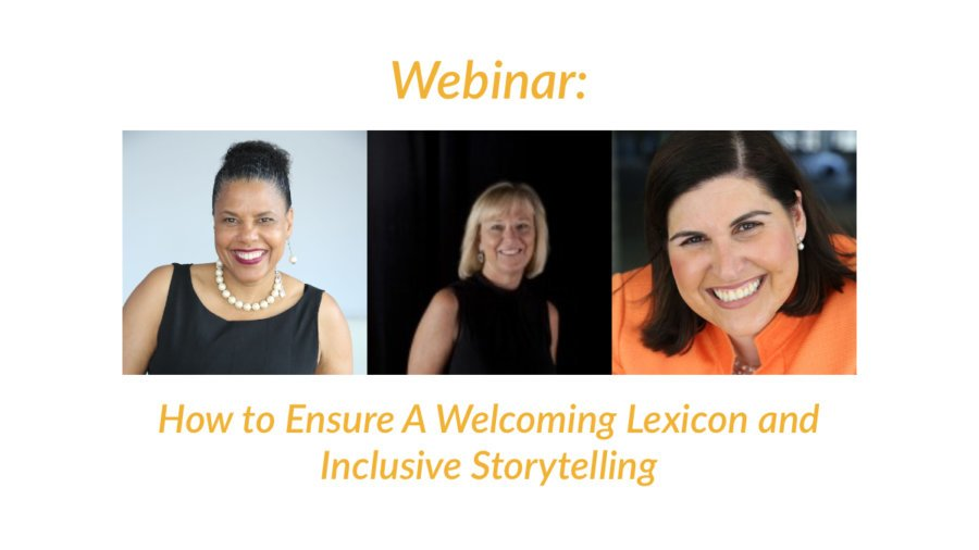 Headshots of Donna Walton, Kristin Gilger and Lauren Appelbaum. Text: Webinar: How to Ensure a Welcoming Lexicon and Inclusive Storytelling