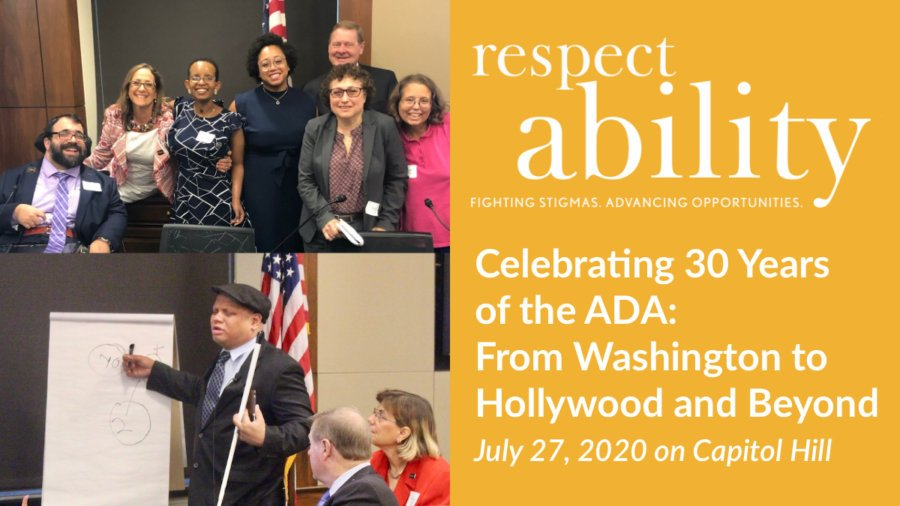 Photos of Self Advocates at RespectAbility's 2019 Summit smiling together and Ollie Cantos giving a presentation. RespectAbility logo. Text: Celebrating 30 Years of the ADA: From Washington to Hollywood and Beyond July 27, 2020 on Capitol Hill