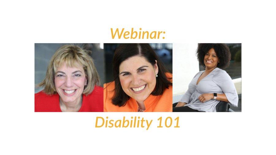 Headshots of Jennifer Laszlo Mizrahi, Lauren Appelbaum and Tatiana Lee. Text: Webinar: Disability 101