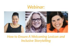 Webinar: How to Ensure A Welcoming Lexicon and Inclusive Storytelling