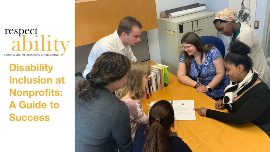 A diverse group of RespectAbility Fellows sitting and standing around a table looking at a document together. RespectAbility logo. Text: Disability Inclusion at Nonprofits: A Guide to Success