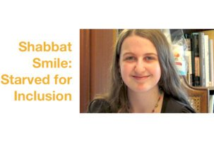 Shabbat Smile: Starved for Inclusion by Rachel Chabin