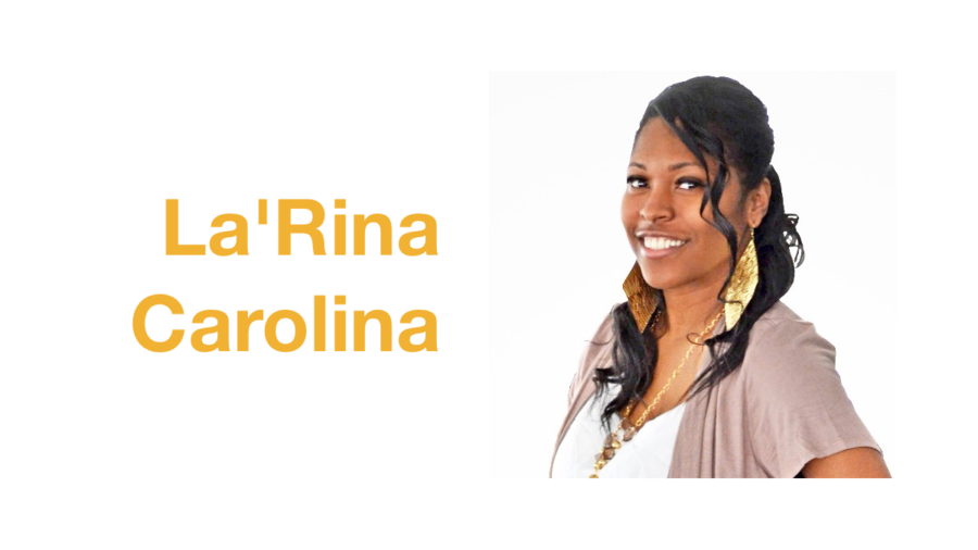 Headshot of La'Rina Carolina. Text: La'Rina Carolina