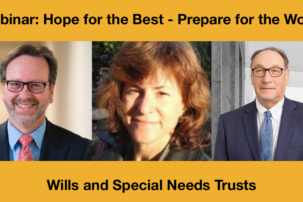 Webinar: Hope for the Best – Prepare for the Worst: Wills and Special Needs Trusts