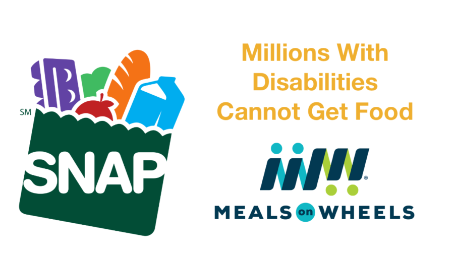 Logos for SNAP food stamps and Meals on Wheels. Text: Millions With Disabilities Cannot Get Food