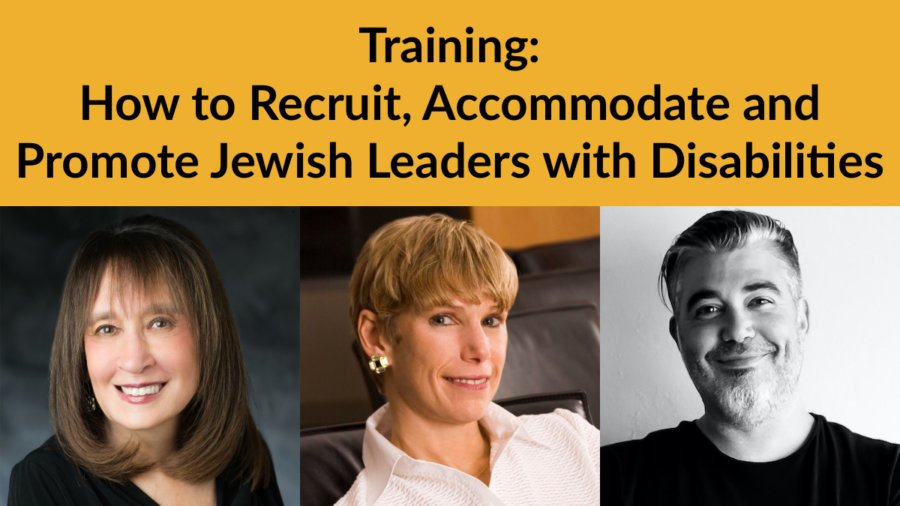 Headshots of Vivian Bass Lori Golden and Lee Chernotsky. Text: Training: How to Recruit, Accommodate and Promote Jewish Leaders with Disabilities