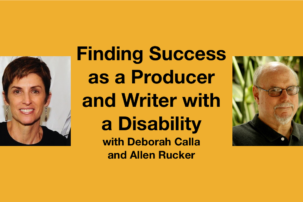 Virtual Workshop:Finding Success as a Producer and Writer with a Disability