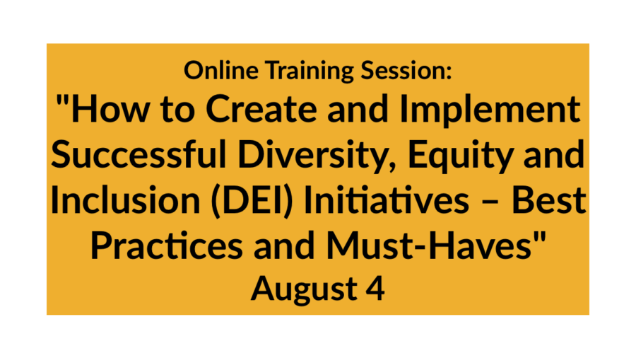 """Online Training Session: """"How to Create and Implement Successful Diversity, Equity and Inclusion (DEI) Initiatives – Best Practices and Must-Haves"""" August 4"""
