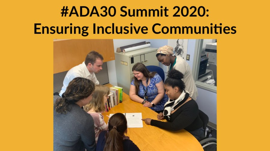Seven people with and without disabilities in an office looking at papers on a table together. Text: #ADA30 Summit 2020: Ensuring Inclusive Communities