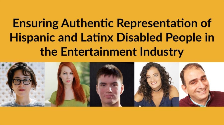 Headshots of five Latinx/Hispanic people with disabilities. Text: Ensuring Authentic Representation of Hispanic and Latinx Disabled People in the Entertainment Industry