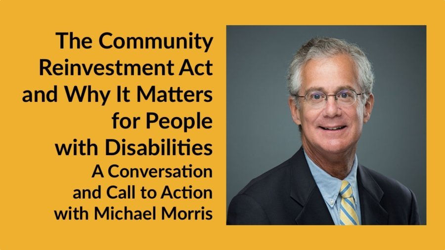 Michael Morris smiling headshot wearing a suit and tie. Text: The Community Reinvestment Act and Why It Matters for People with Disabilities A Conversation and Call to Action with Michael Morris
