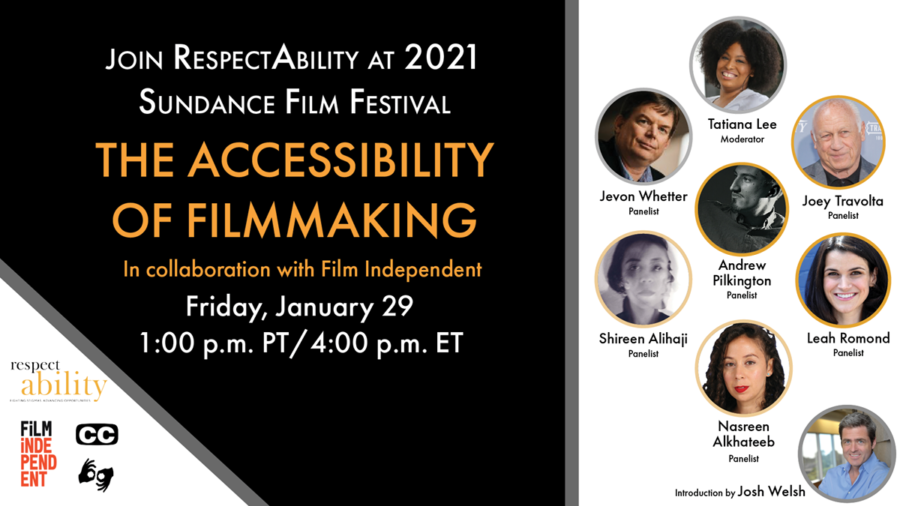 Join RespectAbility at 2021 Sundance Film Festival - The Accessibility of Filmmaking in collaboration with Film Independent. Friday, January 29 1 pm PT 4 pm ET. Logos for RespectAbility and Film Independent. Icons for closed captioning and ASL. headshots of 8 speakers with their names.