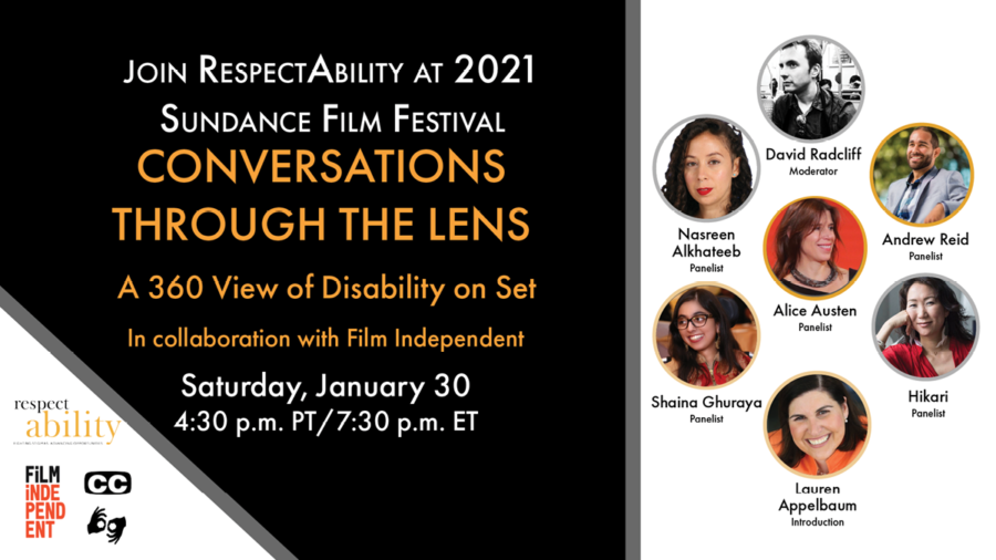 Join RespectAbility at 2021 Sundance Film Festival - Conversations through the lens a 360 view of disability on set. in Collaboration with Film Independent. Saturday, January 30. Logos for RespectAbility and Film Independent. Icons for closed captioning and ASL. headshots of 7 speakers with their names.