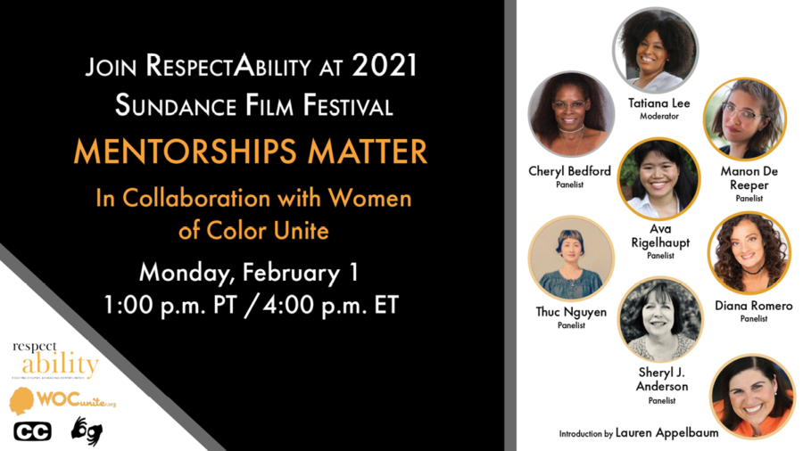 Join RespectAbility at 2021 Sundance Film Festival - Mentorships Matter in Collaboration with Women of Color Unite. Monday February 1 1 pm PT 4 pm ET. Logos for RespectAbility and Women of Color Unite. Icons for closed captioning and ASL. headshots of 8 speakers with their names.