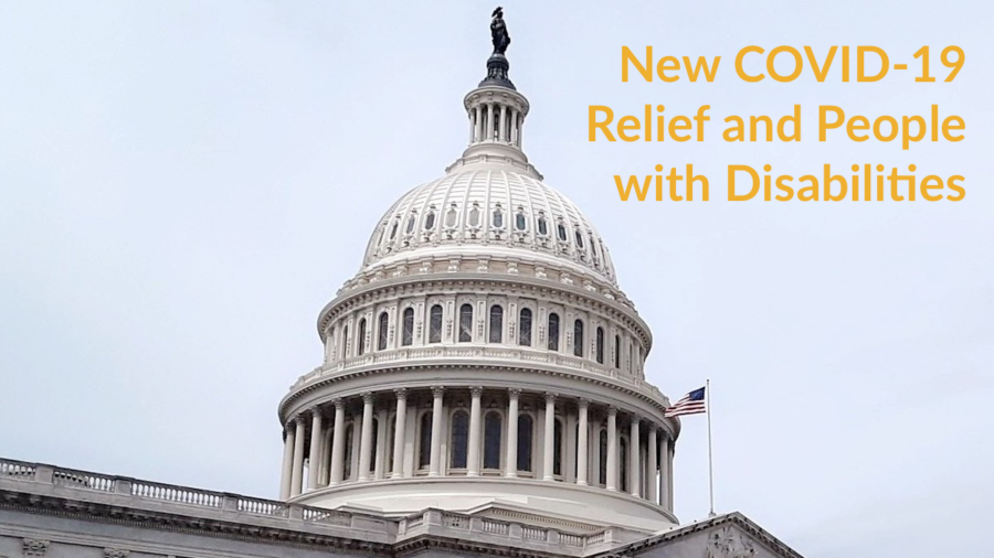 The U.S. Capitol dome. Text: New COVID-19 Relief and People with Disabilities