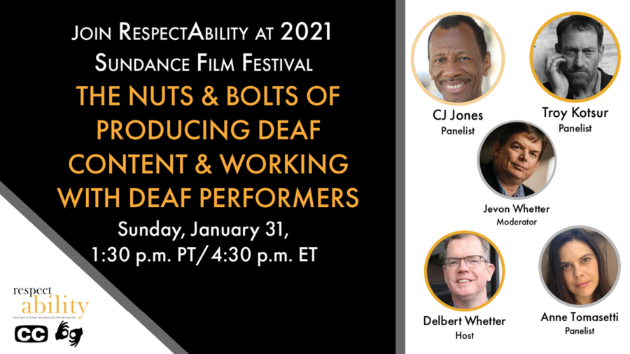 Join RespectAbility at 2021 Sundance Film Festival - The Nuts & Bolts of Producing Deaf Content & Working with Deaf Performers. Sunday, January 31, 1:30 pm PT 4:30 pm ET. RespectAbility logo. Icons for closed captioning and ASL. headshots of 5 speakers with their names.