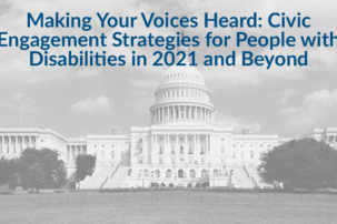 Making Your Voices Heard: Civic Engagement Strategies for People with Disabilities in 2021 and Beyond