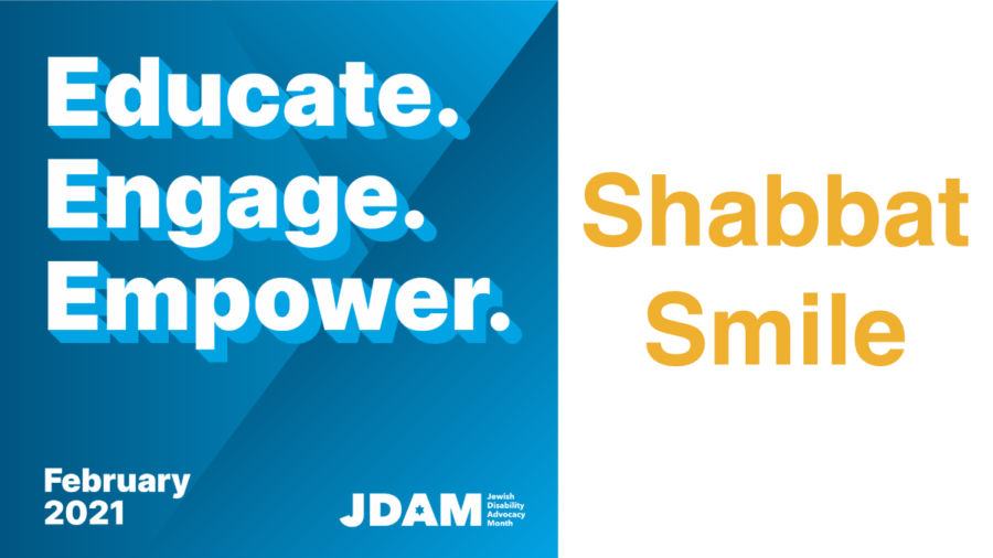 Graphic with text - Educate. Engage. Empower. February 2021 JDAM Jewish Disability Advocacy Month. Shabbat Smile