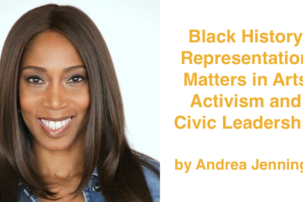 Black History Representation Matters in Arts Activism and Civic Leadership: by Andrea Jennings