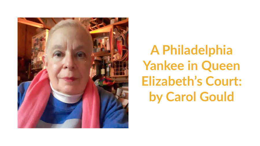 Carol Gould wearing a pink scarf and blue shirt smiling. Text: A Philadelphia Yankee in Queen Elizabeth's Court: by Carol Gould
