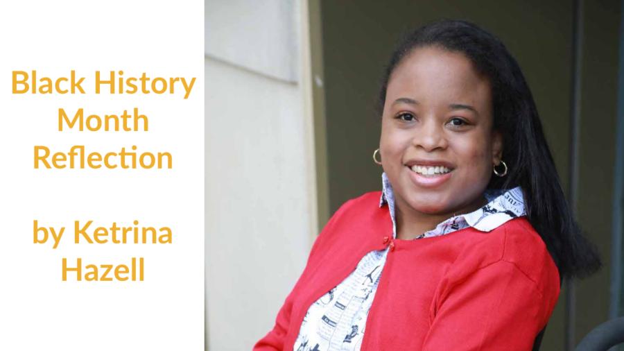 Ketrina Hazell smiling headshot. Text: Black History Month Reflection by Ketrina Hazell