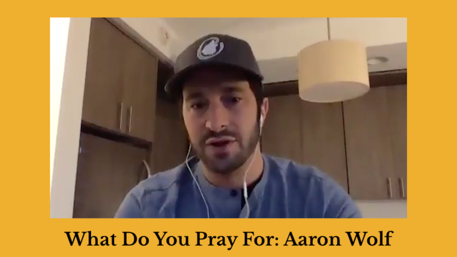Screenshot of Aaron Wolf speaking in a kitchen. Text: What Do You Pray For: Aaron Wolf