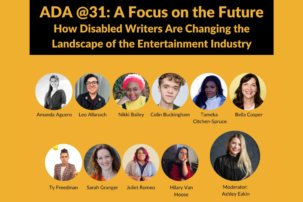 ADA @31: A Focus on the Future – How Disabled Writers Are Changing the Landscape of the Entertainment Industry