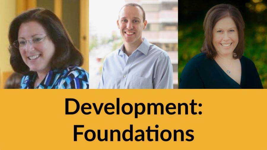Headshots of Dena Kaufman David Rittberg and Marci Hunn smiling. Text: Development: Foundations