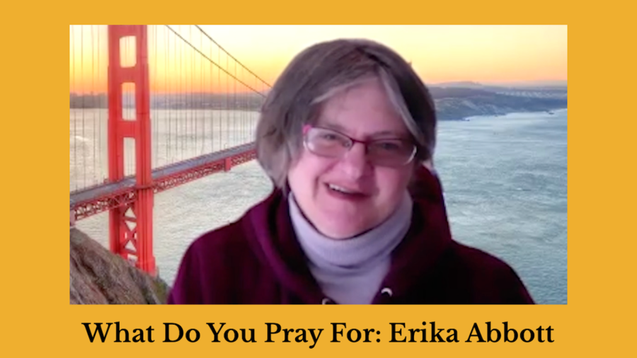 Screenshot of Erika Abbott speaking in front of a Zoom background of a bridge. Text: What Do You Pray For: Erika Abbott