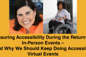 Ensuring Accessibility During the Return of In-Person Events – And Why We Should Keep Doing Accessible Virtual Events