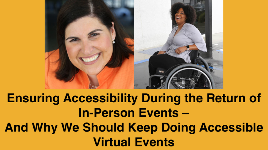 Headshots of Lauren Appelbaum and Tatiana Lee. Text: Ensuring Accessibility During the Return of In-Person Events – And Why We Should Keep Doing Accessible Virtual Events