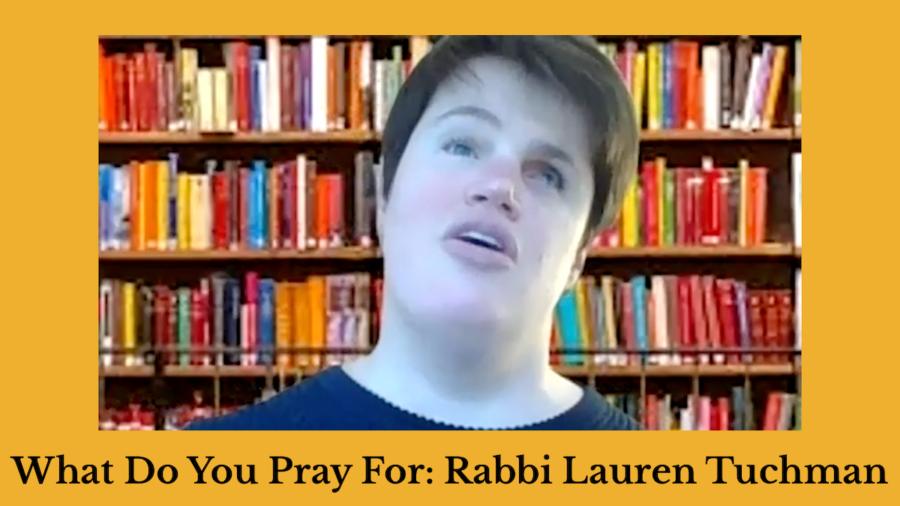 Screenshot of Rabbi Lauren Tuchman speaking in front of a zoom background of a bookshelf. Text: What Do You Pray For: Rabbi Lauren Tuchman