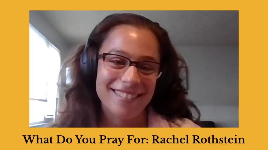 Screenshot of Rachel Rothstein speaking and smiling wearing headphones. Text: What Do You Pray For: Rachel Rothstein
