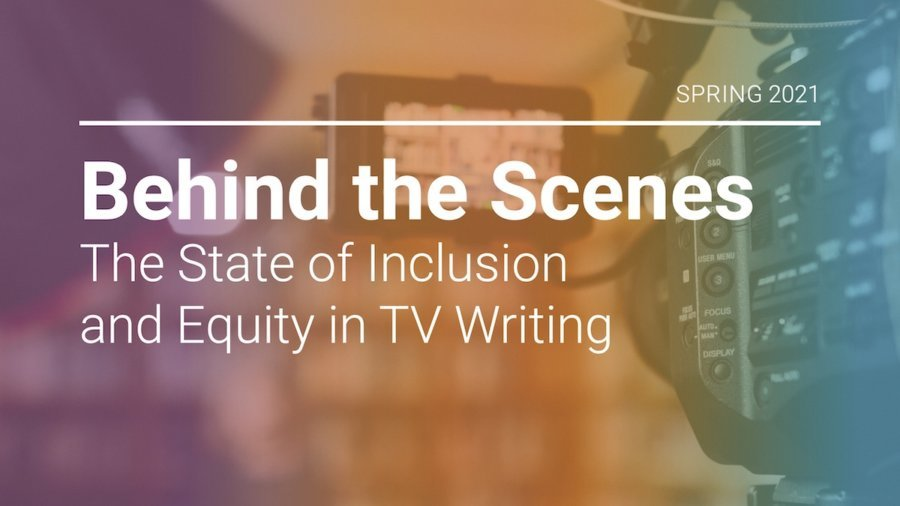 Spring 2021 Behind the Scenes The State of Inclusion and Equity in TV Writing report cover art