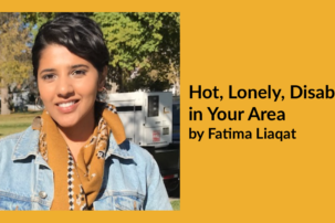Hot, Lonely, Disabled in Your Area: by Fatima Liaqat