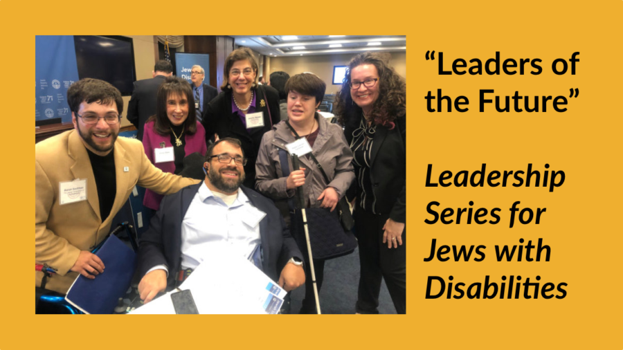 """Six Jews with disabilities and allies smiling together at an event. Text: """"Leaders of the Future"""" Leadership Series for Jews with Disabilities"""