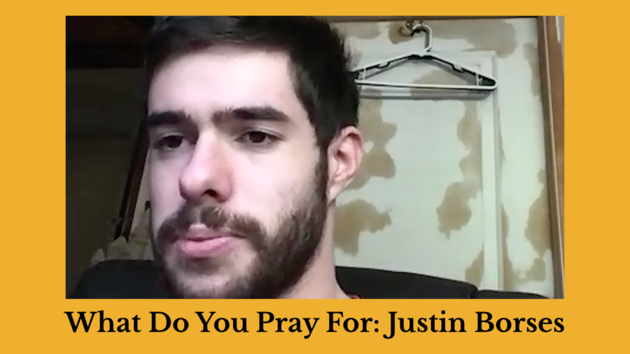 Justin Borses speaking to camera. Text: What Do You Pray For: Justin Borses