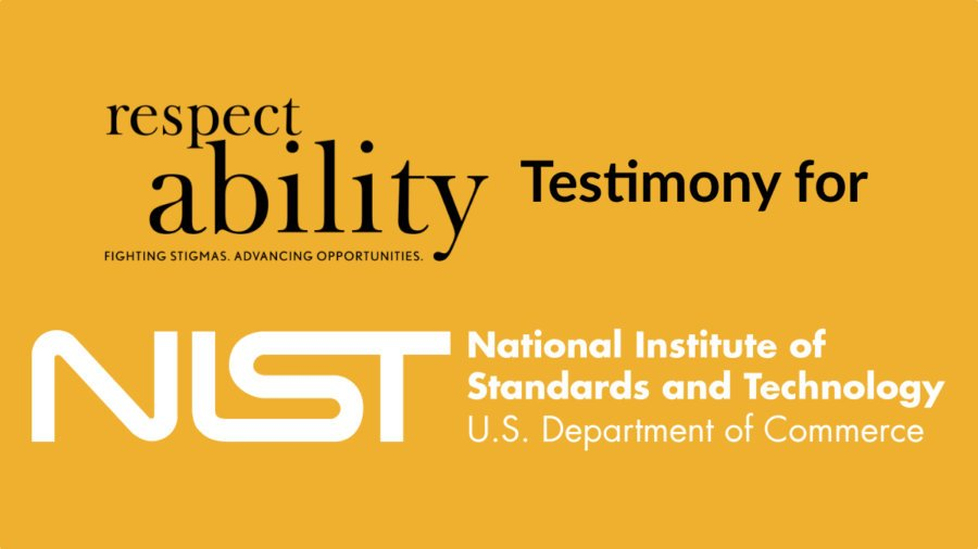 RespectAbility Testimony for NIST National Institute of Standards and Technology US Department of Commerce