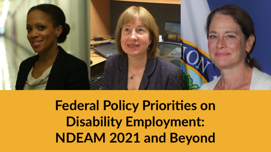 Headshots of Taryn Mackenzie Williams, Carol Dobak and Katy Neas. Text: Federal Policy Priorities on Disability Employment: NDEAM 2021 and Beyond