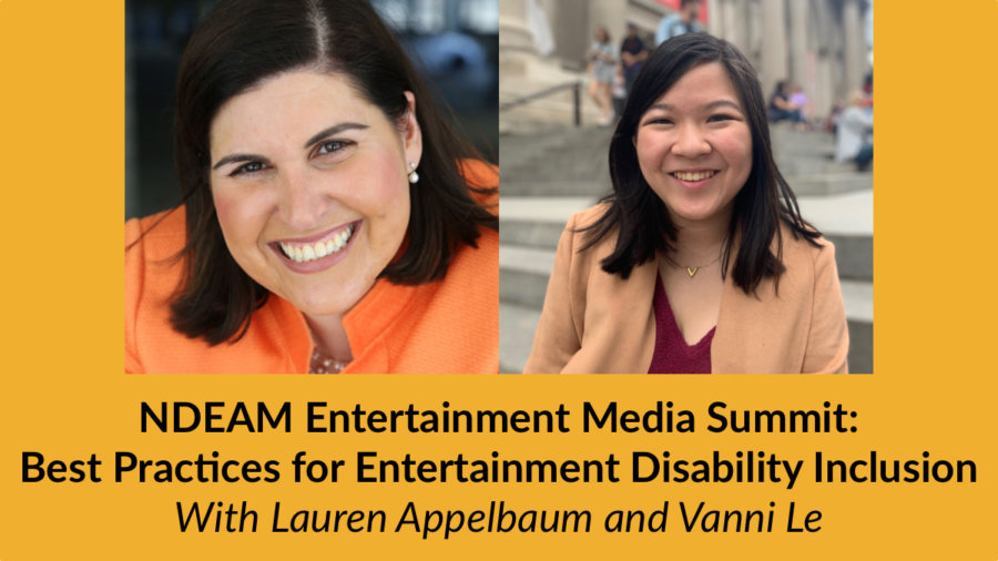 Headshots of Lauren Appelbaum and Vanni Le. Text: NDEAM Entertainment Media Summit: Best Practices for Entertainment Disability Inclusion With Lauren Appelbaum and Vanni Le