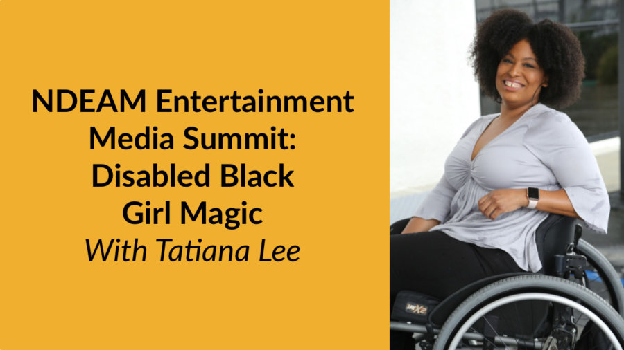 Headshot of Tatiana Lee smiling in her wheelchair. Text: NDEAM Entertainment Media Summit: Disabled Black Girl Magic With Tatiana Lee