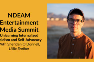 NDEAM Entertainment Media Summit: Unlearning Internalized Ableism and Self-Advocacy with Sheridan O'Donnell, Little Brother