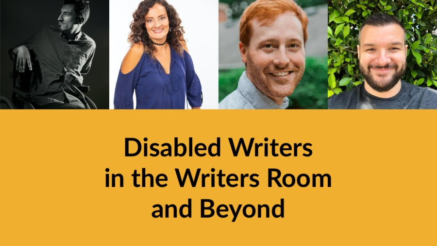 Headshots of four speakers. Text: Disabled Writers in the Writers Room and Beyond