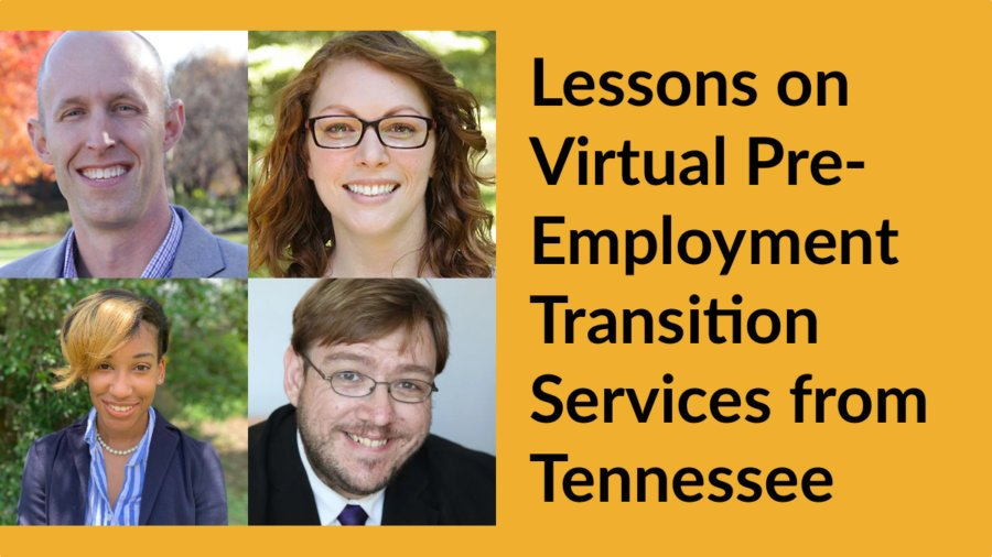 Individual headshots of four speakers. Text: Lessons on Virtual Pre-Employment Transition Services from Tennessee