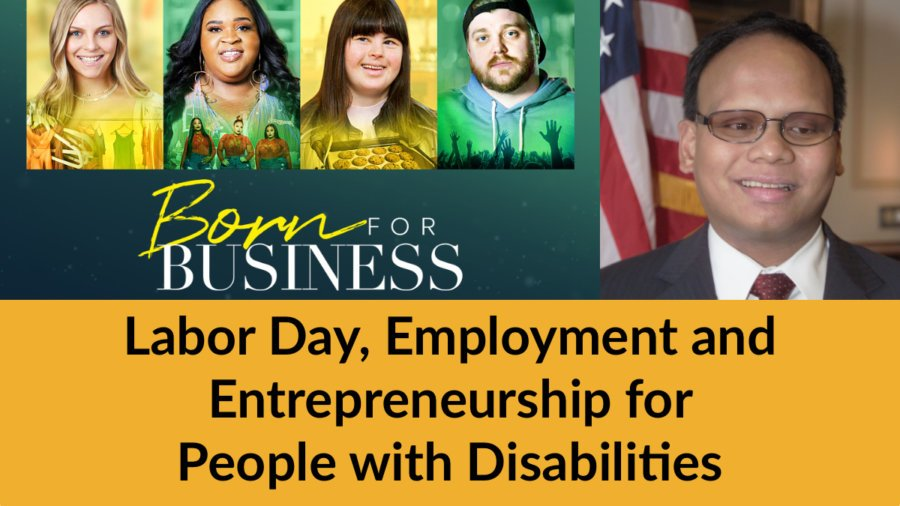 Born For Business poster and headshot of Ollie Cantos. Text: Labor Day, Employment and Entrepreneurship for People with Disabilities