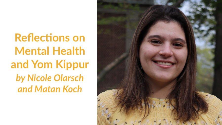 Nicole Olarsch smiling headshot. Text: Reflections on Mental Health and Yom Kippur by Nicole Olarsch and Matan Koch