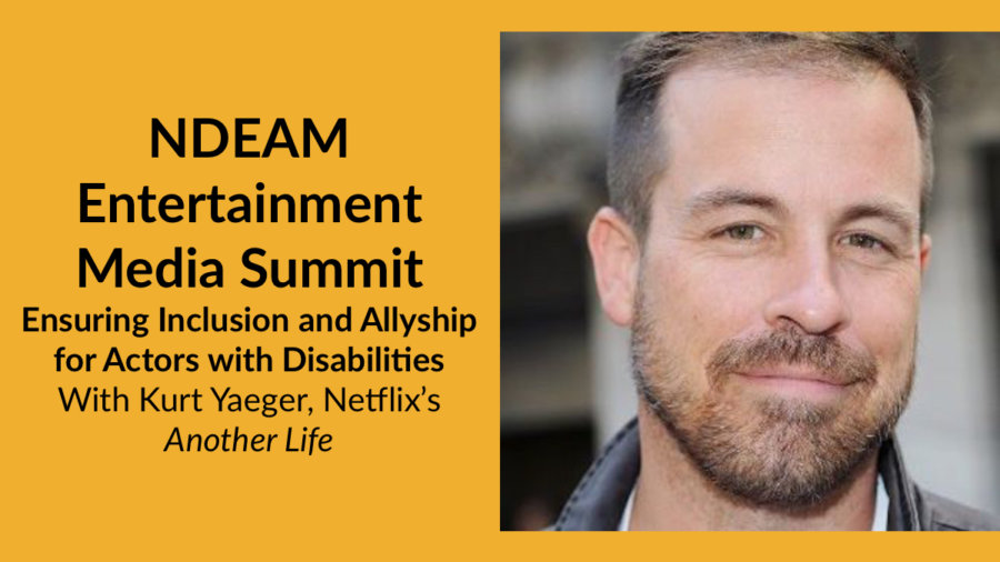 Headshot of Kurt Yaeger. Text: NDEAM Entertainment Media Summit: Ensuring Inclusion and Allyship for Actors with Disabilities With Kurt Yaeger, Netflix's Another Life