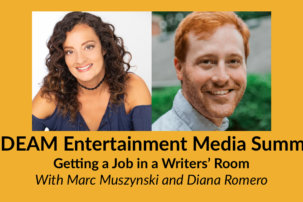 NDEAM Entertainment Media Summit: Getting a Job in a Writers' Room withMarc MuszynskiandDianaRomero